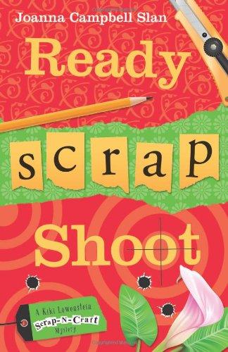Ready, Scrap, Shoot (A Kiki Lowenstein Scrap-N-Craft Mystery, 5)