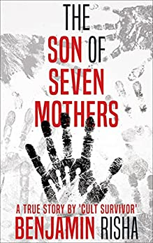[Benjamin Risha]のThe Son of Seven Mothers: A True Story by a 'Cult Survivor' (English Edition)