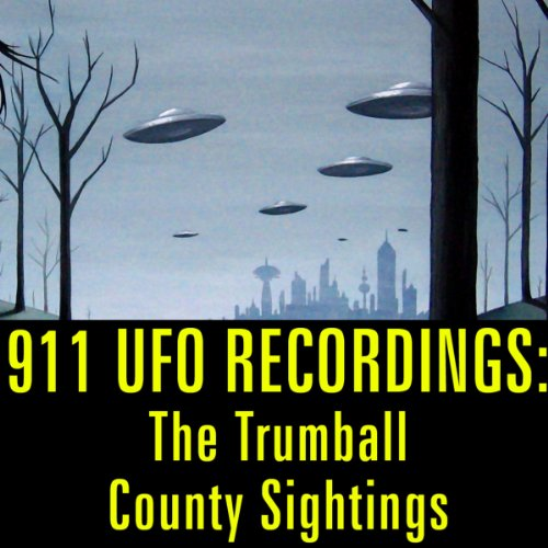 911 UFO Recordings: The Trumball County Sightings audiobook cover art