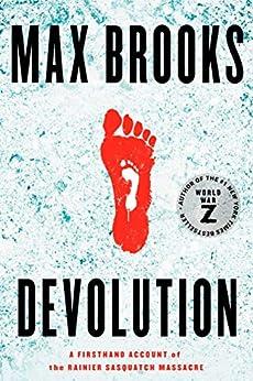Devolution: A Firsthand Account of the Rainier Sasquatch Massacre by [Max Brooks]