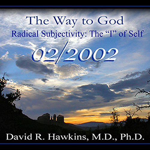 The Way to God: Radical Subjectivity: The 'I' of Self - February 2002                   Autor:                                                                                                                                 David R. Hawkins M.D.                               Sprecher:                                                                                                                                 David R. Hawkins                      Spieldauer: 5 Std. und 20 Min.     1 Bewertung     Gesamt 5,0