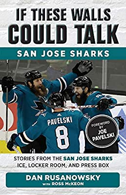 If These Walls Could Talk: San Jose Sharks: Stories from the San Jose Sharks Ice, Locker Room, and Press Box