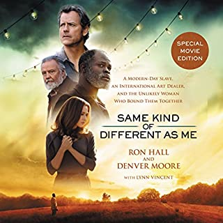 Same Kind of Different as Me     A Modern-Day Slave, an International Art Dealer, and the Unlikely Woman Who Bound Them Together              By:                                                                                                                                 Ron Hall,                                                                                        Denver Moore,                                                                                        Lynn Vincent                               Narrated by:                                                                                                                                 Daniel Butler,                                                                                        Barry Scott                      Length: 10 hrs and 19 mins     886 ratings     Overall 4.7