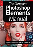 The Complete Photoshop Elements Manual: Expert Tutorials To Improve Your Skills (English Edition)