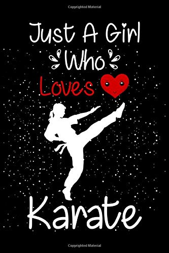 Just A Girl Who Loves Karate: Lined Journal Notebook For Karate Lovers. Superb Gift Idea For Valentine/Birthday Parties/Siblings/Friendship Day