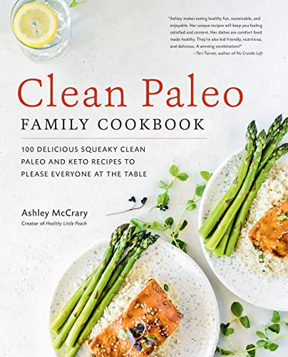 Clean Paleo Family Cookbook:100 Delicious Squeaky Clean Paleo and Keto Recipes to Please Everyone at