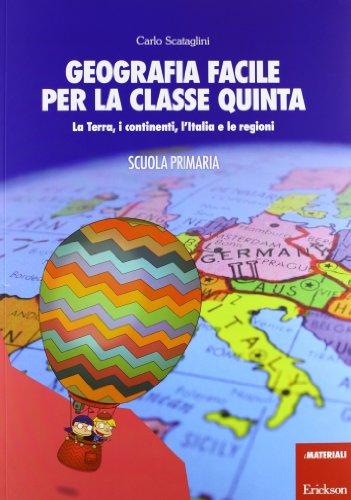 Geografia facile per la classe quinta. La terra, i continenti, l'Italia e le regioni. Con aggiornamento online
