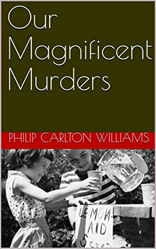 Our Magnificent Murders by [Philip Carlton Williams]