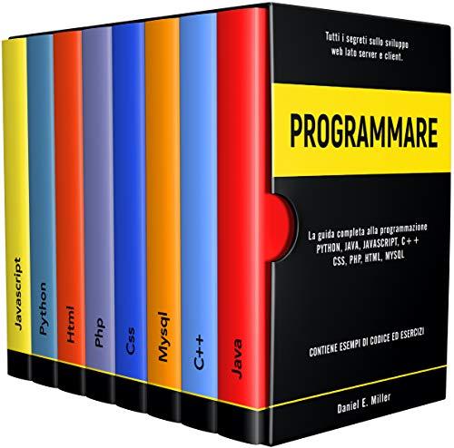 PROGRAMMARE: Tutti i segreti sullo sviluppo web lato server e client. PYTHON, JAVA, JAVASCRIPT, C++, CSS, PHP, HTML, MYSQL: la guida completa alla programmazione. ESEMPI DI CODICE ED ESERCIZI