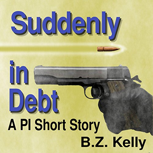 Suddenly in Debt Audiobook By B.Z. Kelly cover art