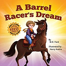 A Barrel Racer's Dream: A Western Rodeo Adventure for Kids Ages 4-8 (Rocking Horse Rodeo Book 1) by [M.D. Ford, Harry Aveira]