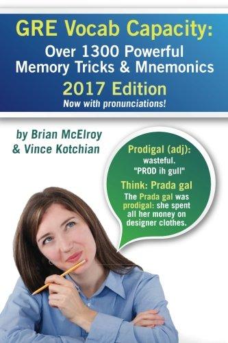 GRE Vocab Capacity: 2017 Edition - Over 1300 Powerful Memory Tricks and Mnemonics