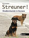 Streuner!: Straßenhunde in Europa - Stefan Kirchhoff