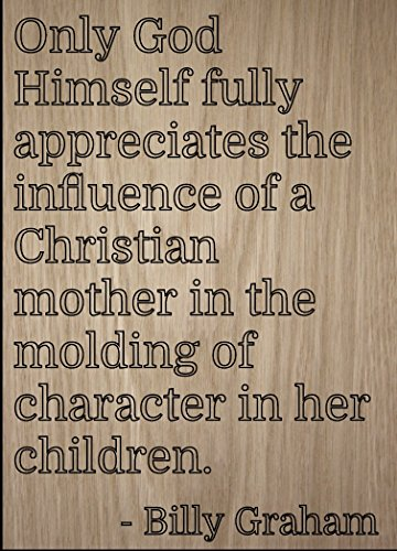 Mundus Souvenirs Only God Himself Fully Appreciates The. Quote by Billy Graham, Laser Engraved on Wooden Plaque - Size: 8'x10'