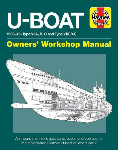 U-boat Owners Workshop Manual: 1936-45 Type Viia, B, C and Viic/41, an Insight into the History, Development, Production and Role of the German Submarine Fleet