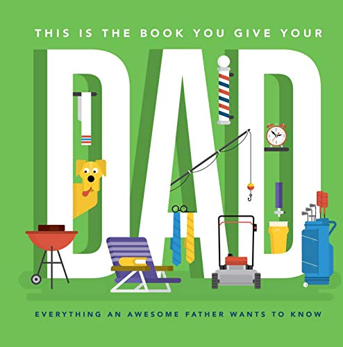 This Is the Book You Give Your Dad: Everything an Awesome Father Wants to Know (English Edition)