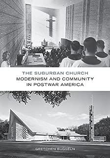 The Suburban Church: Modernism and Community in Postwar America (Architecture, Landscape and Amer Culture)