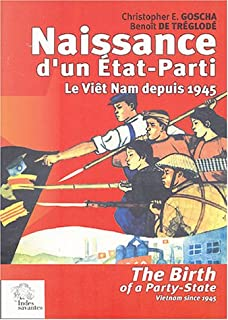 Naissance d'un Etat-Parti : The Birth of a Party-State : Le Viêt Nam depuis 1945 : Vietnam since 1945