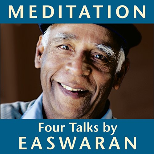 Meditation: Four Talks                   By:                                                                                                                                 Eknath Easwaran                               Narrated by:                                                                                                                                 Eknath Easwaran                      Length: 2 hrs and 31 mins     3 ratings     Overall 5.0