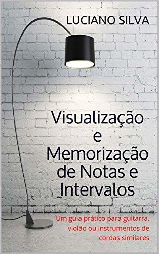 Visualização e Memorização de Notas e Intervalos: Um guia prático para guitarra, violão ou instrumentos de cordas similares