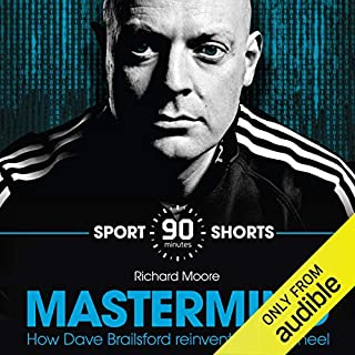 Mastermind: How Dave Brailsford Reinvented the Wheel     Sport Shorts              By:                                                                                                                                 Richard Moore                               Narrated by:                                                                                                                                 Richard Moore                      Length: 1 hr and 32 mins     109 ratings     Overall 3.8