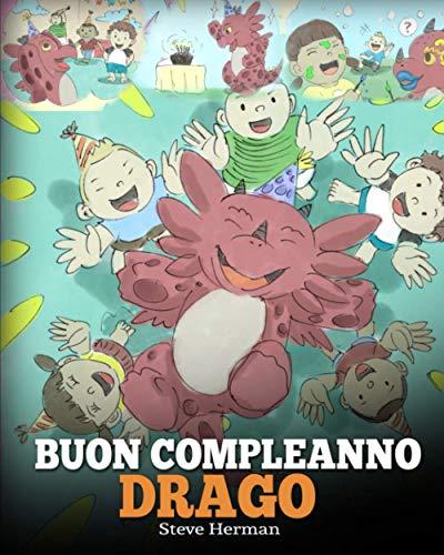 Buon compleanno, drago!: (Happy Birthday, Dragon!) Una simpatica e divertente storia per bambini, per insegnare loro a festeggiare i compleanni.: 6