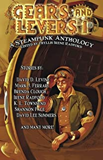 Gears and Levers 1: A Steampunk Anthology (Volume 1)