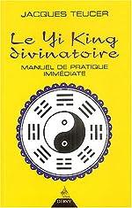Le Yi King divinatoire - Manuel de pratique immédiate de Jacques Teucer