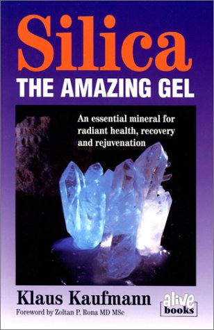 Silica: The Amazing Gel: An Essential Mineral for Radiant Health Recovery and Rejuvenation: An Essential Mineral for Radiant Health Recovery and Rejuvination (Klaus Kaufmann's fermented foods series)