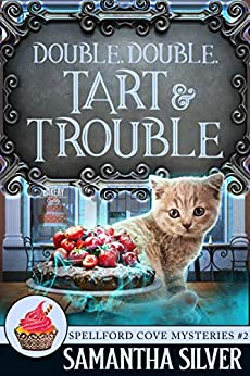 Double, Double, Tart and Trouble (Spellford Cove Mystery Book 2) by [Samantha Silver]