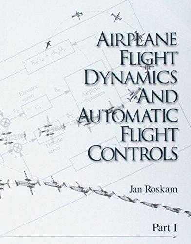 Airplane Flight Dynamics & Automatic Flight Controls: Part I