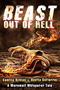 Beast Out Of Hell: An Urban Fantasy With Bite (The Werewolf Whisperer Series)