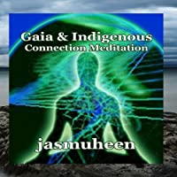 Gaia & Indigenous Connection Meditation by Jasmuheen