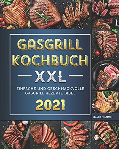 Gasgrill Kochbuch XXL: Einfache und Geschmackvolle Gasgrill Rezepte Bibel 2021
