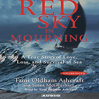 Red Sky in Mourning     The True Story of a Woman's Courage and Survival at Sea              By:                                                                                                                                 Tami Oldham Ashcraft                               Narrated by:                                                                                                                                 Tami Oldham Ashcraft                      Length: 5 hrs and 44 mins     29 ratings     Overall 4.1