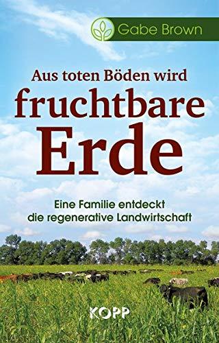 Aus toten Böden wird fruchtbare Erde: Eine Familie entdeckt die regenerative Landwirtschaft