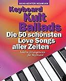 Keyboard Kult Ballads: Songbook für Keyboard: Die 50 schönsten Love Songs aller Zeit