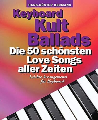 Keyboard Kult Ballads: Songbook für Keyboard: Die 50 schönsten Love Songs aller Zeiten