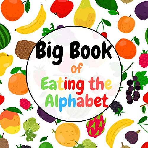 Big Book of [ Eating the Alphabet ]: Fruits and Vegetables From [ A to Z ] for Kids,,,Fun & Interactive Picture Book for [ Preschoolers & Toddlers ] (Activity Books For Kids) (English Edition)
