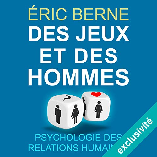 Des jeux et des hommes     Psychologie des relations humaines              De :                                                                                                                                 Éric Berne                               Lu par :                                                                                                                                 Maxime Metzger                      Durée : 5 h et 15 min     5 notations     Global 3,6