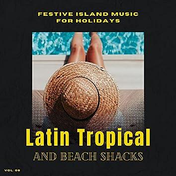 Latin Tropical And Beach Shacks - Festive Island Music For Holidays, Vol. 06