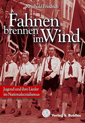 Fahnen brennen im Wind: Jugend und ihre Lieder im Nationalsozialismus