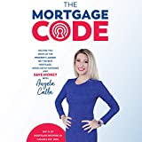 The Mortgage Code: Helping You Move Up the Property Ladder, Get the Best Mortgage, Avoid Costly Mistakes, and Save Money - Angela Calla