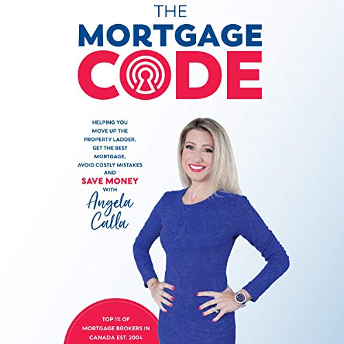 The Mortgage Code: Helping You Move Up the Property Ladder, Get the Best Mortgage, Avoid Costly Mistakes, and Save Money                   Written by:                                                                                                                                 Angela Calla                               Narrated by:                                                                                                                                 Angela Calla                      Length: 5 hrs and 38 mins     3 ratings     Overall 5.0