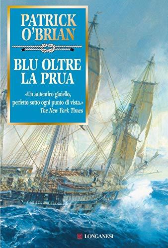 Blu oltre la prua: Un'avventura di Jack Aubrey e Stephen Maturin - Master & Commander (La Gaja scienza Vol. 946)