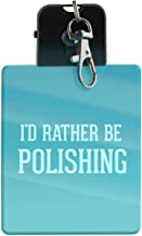 I'd Rather Be POLISHING - LED Key Chain with Easy Clasp