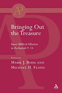 Bringing Out the Treasure: Inner Biblical Allusion in Zechariah 9-14 (The Library of Hebrew Bible/Old Testament Studies)
