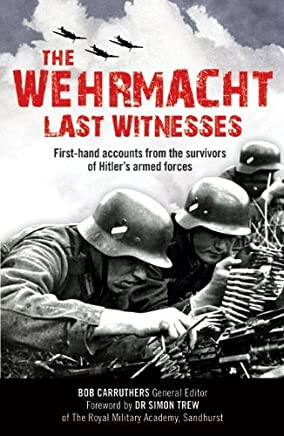 The Wehrmacht: Last Witnesses by Bob Carruthers (8-Jul-2010) Paperback