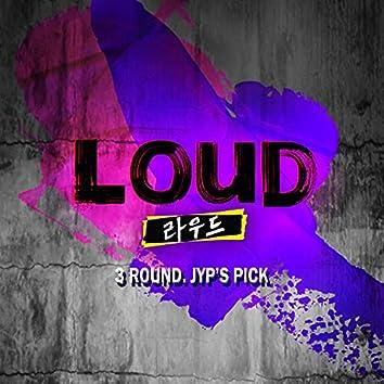 LOUD 3Round. JYP'S PICK