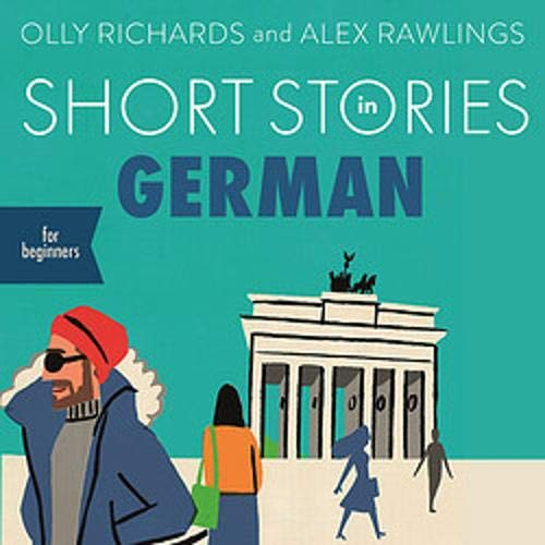 Short Stories in German for Beginners Audiobook By Olly Richards,                                                                                        Alex Rawlings cover art